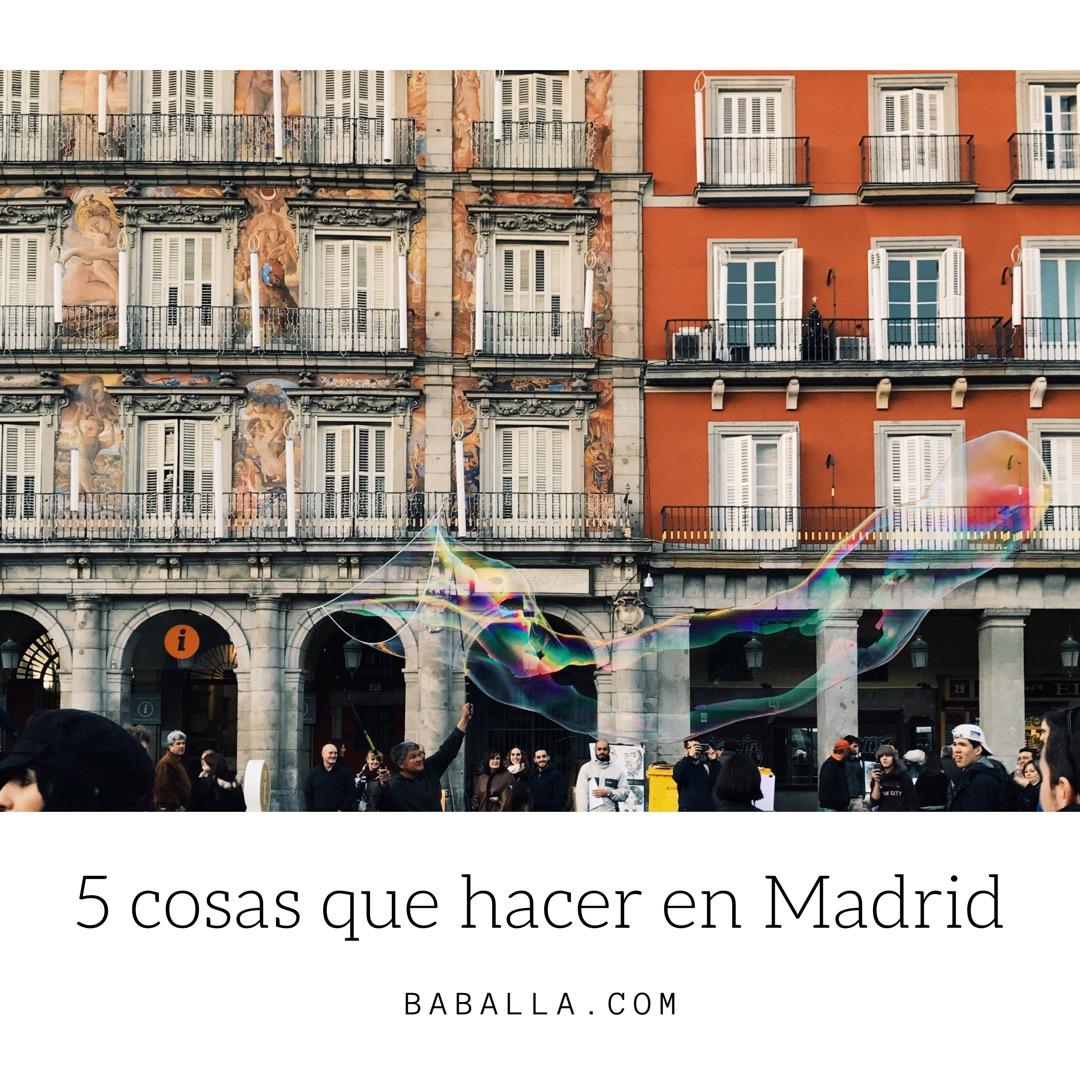 5 cosas que hacer en madrid...-11005-baballa