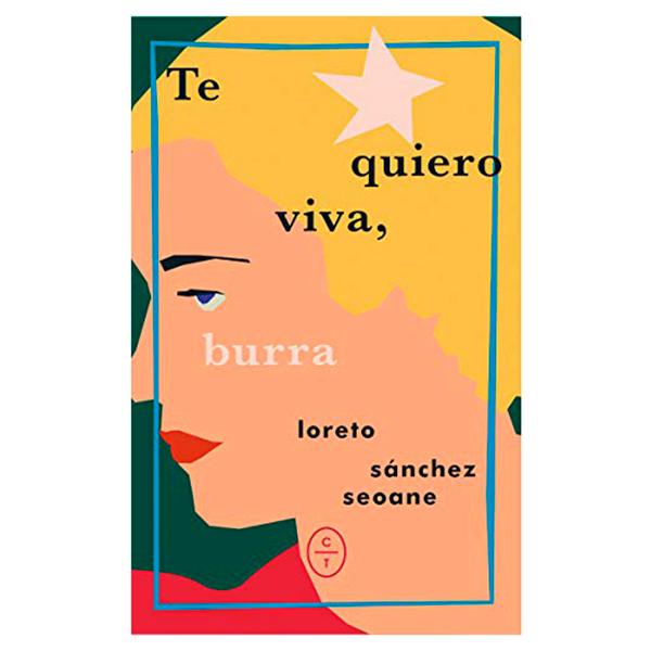 Te quiero viva, burra - Loreto Sánchez Seoane libros que tienes que leer